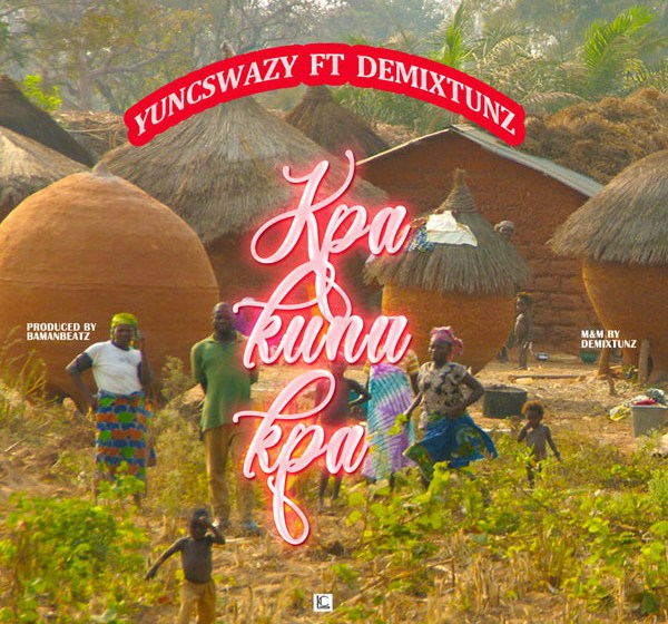 DOWNLOAD : Yuncswazy ft Demixtunz - Kpakunukpa [MP3]
