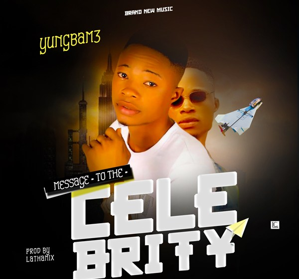 DOWNLOAD : YungBamz - Message to the Celebrity [MP3]