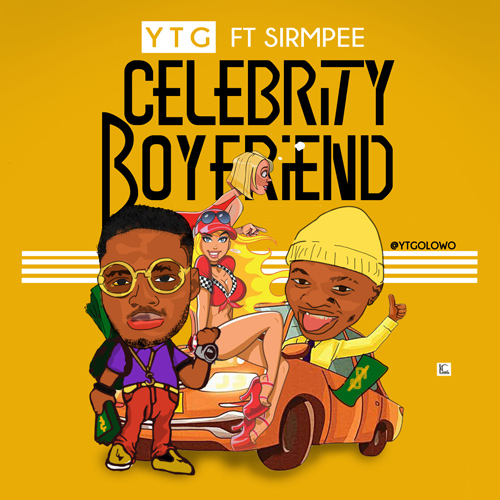 DOWNLOAD : YTG ft Sirmpee – Celebrity Boyfriend [MP3]