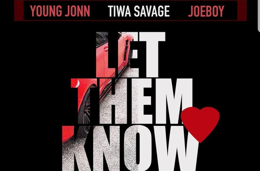 AUDIO : Young John ft Tiwa Savage X Joeboy – Let them Know