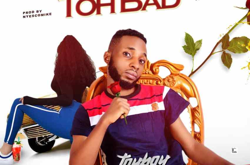 AUDIO : Toyboy – Toh Bad