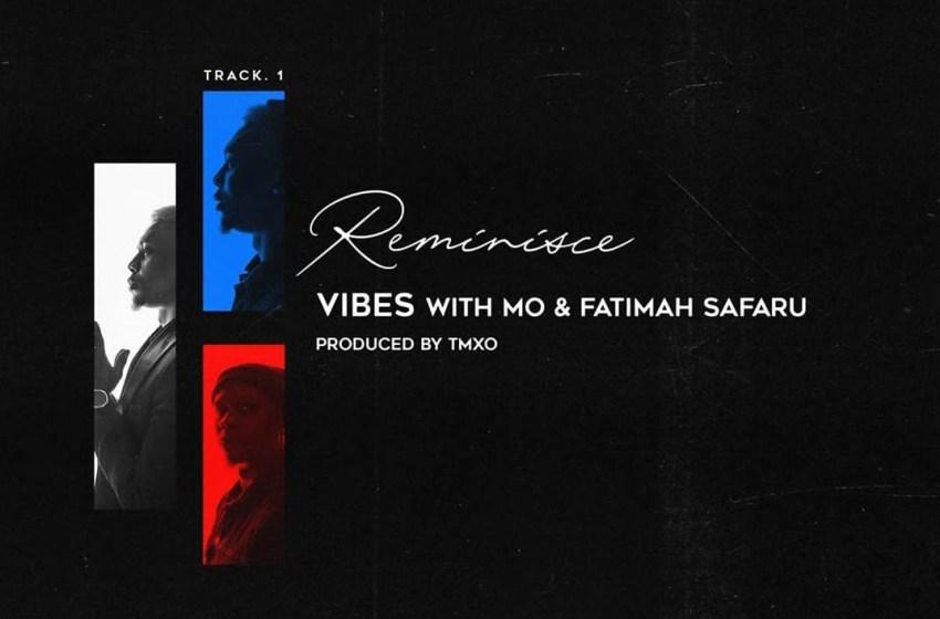 AUDIO : Reminisce X Mo & Fatimah Safaru – Vibes