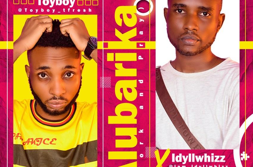 AUDIO : Toyboy X idyllwhizz – Alubarika