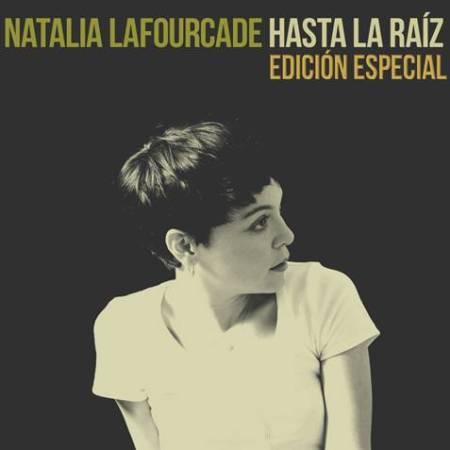 Natalia Lafourcade Hasta la Raiz Edicion Especial