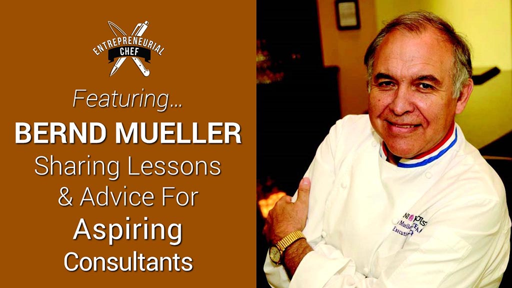 Chef Bernd Mueller: Lessons & Advice for the Aspiring Culinary Consultant
