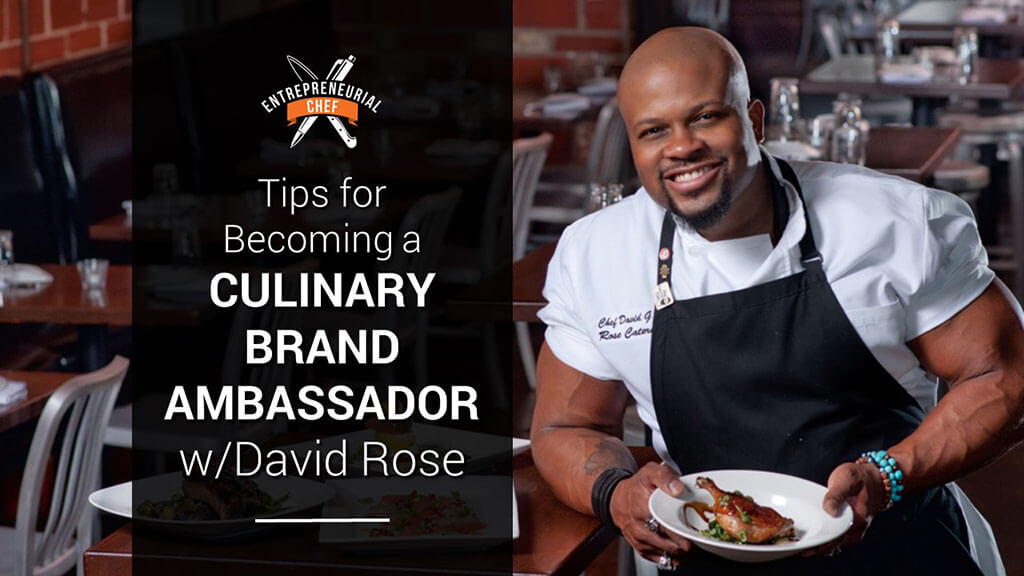 Tips for Becoming a Culinary Brand Ambassador with David Rose