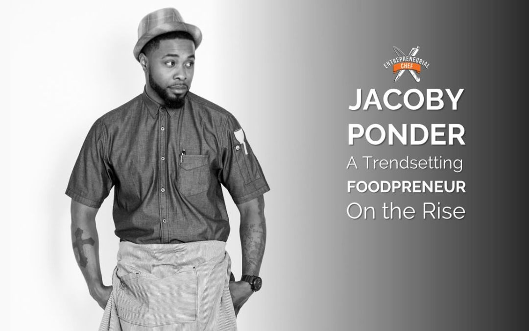 Jacoby Ponder: A Trendsetting Foodpreneur on the Rise