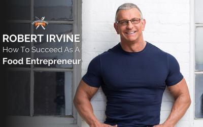5 Questions w/Robert Irvine on Food Entrepreneurship
