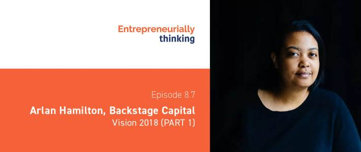 Episode 8.7 — Arlan Hamilton, Backstage Capital | Vision 2018 (PART 1)