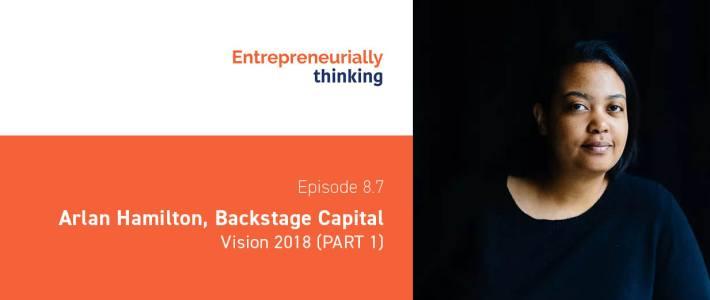 Episode 8.7 — Arlan Hamilton, Backstage Capital | Vision 2018 (PART 1)