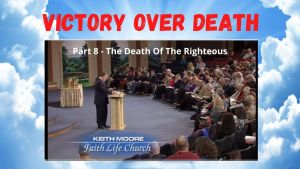 Keith Moore Victory Over Death - Part 8