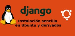 Framework Django, instalación fácil en Ubuntu y derivados