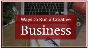Ways to Run a Creative Business