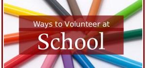 Ways to Volunteer at School