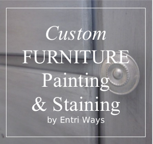 Custom Furniture Painting & Staining |  Now Booking for Spring 2017