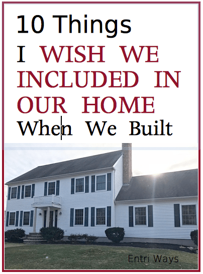 10 things I wish we included in our home when we built
