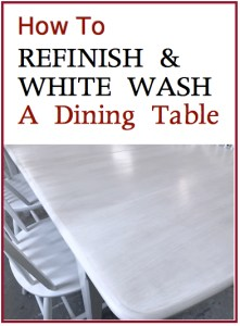 How to Refinish & White Wash a Dining Table
