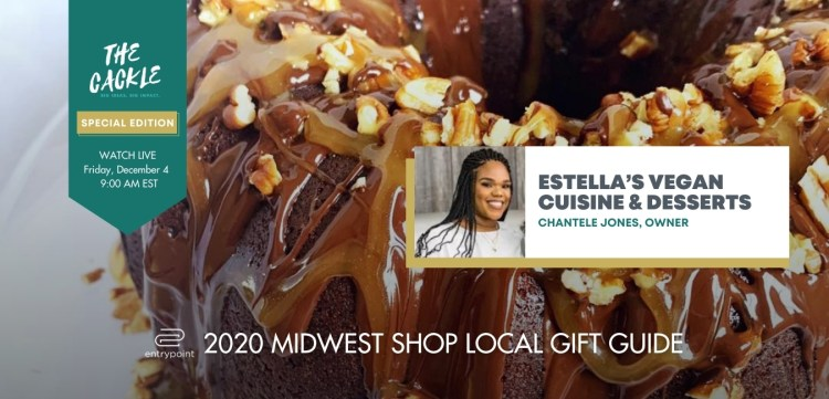ENTRYPOINT 2020 MIDWEST LOCAL GIFT GIFT GUIDE - CACKLE EDITION - ESTELLAS VEGAN CUISINE AND DESSERTS