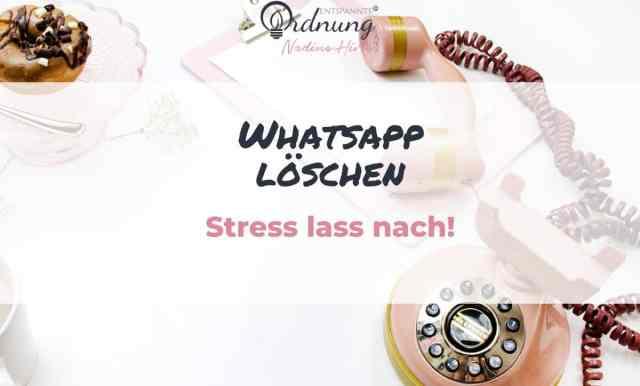 WhatsApp löschen - Stress reduzieren!