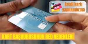 kredi karti basvurusu red nedenleri