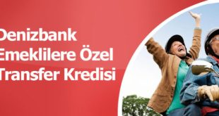 Denizbank' tan Emeklilere Özel Kredi Fırsatları / Transfer Kredi