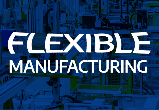 Flexible Manufacturing: An Investment in Your Company's Efficiency