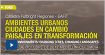 Cátedra Fulbright Regiones, EAFIT. Ambientes urbanos, ciudades en cambio, paisajes en transformación