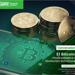 Conversatorio: El Bitcoin: moda pasajera o revolución estructural