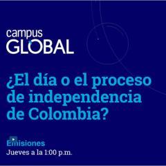 Campus Global. ¿El día o el proceso de independencia de Colombia?