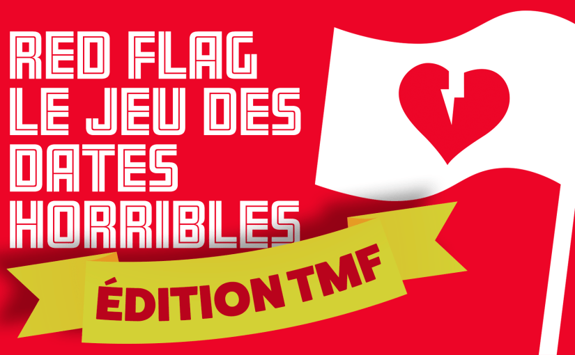 Épisode 10 – Red Flag le jeu des dates horribles – Édition TMF