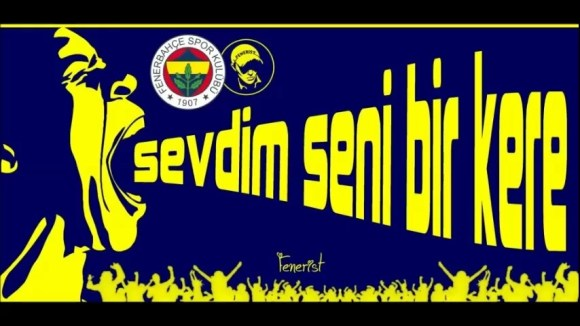 Sevdim seni bir kere - Fenerbahçe İle İlgili Resimli Sözler - Fenerbahçe Sözleri Ve Kareografileri, resimli-sozler
