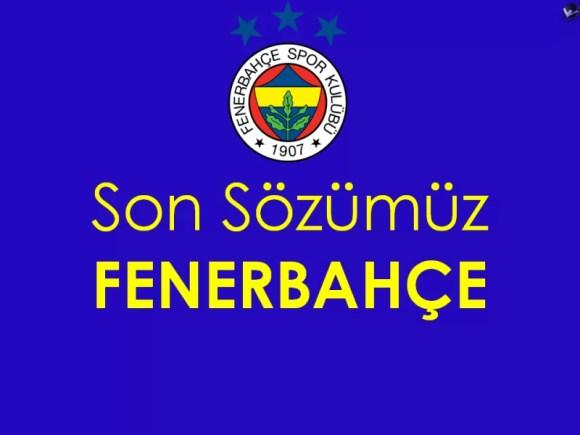 Son sözümüz Fenerbahçe - Fenerbahçe İle İlgili Resimli Sözler - Fenerbahçe Sözleri Ve Kareografileri, resimli-sozler