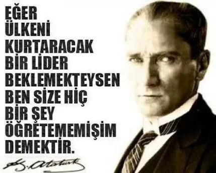 Eğer ülkeni kurtaracak bir lider beklemekteysen ben size hiç bir şey öğretememişim demektir. Mustafa Kemal Atatürk - Mustafa Kemal Atatürk Resimli Sözler - Atatürk Sözleri Ve Fotoğraf Arşivi, unlu-sozleri, guzel-sozler