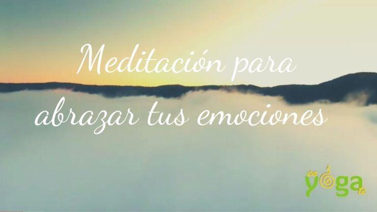 Meditación para abrazar tus emociones