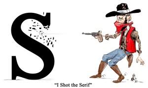 Who Shot the Serif?