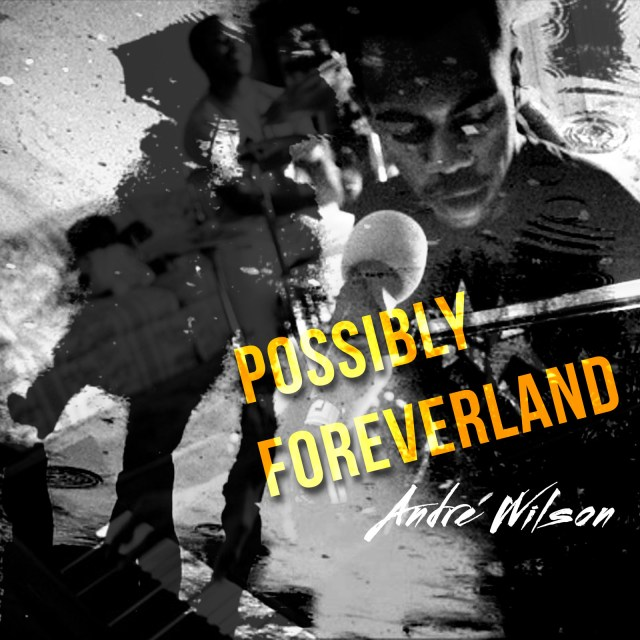 "EP Cover for Andre Wilson's ""Possibly Foreverland"""