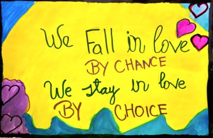 We fall in love by chance. We stay in love by choice //