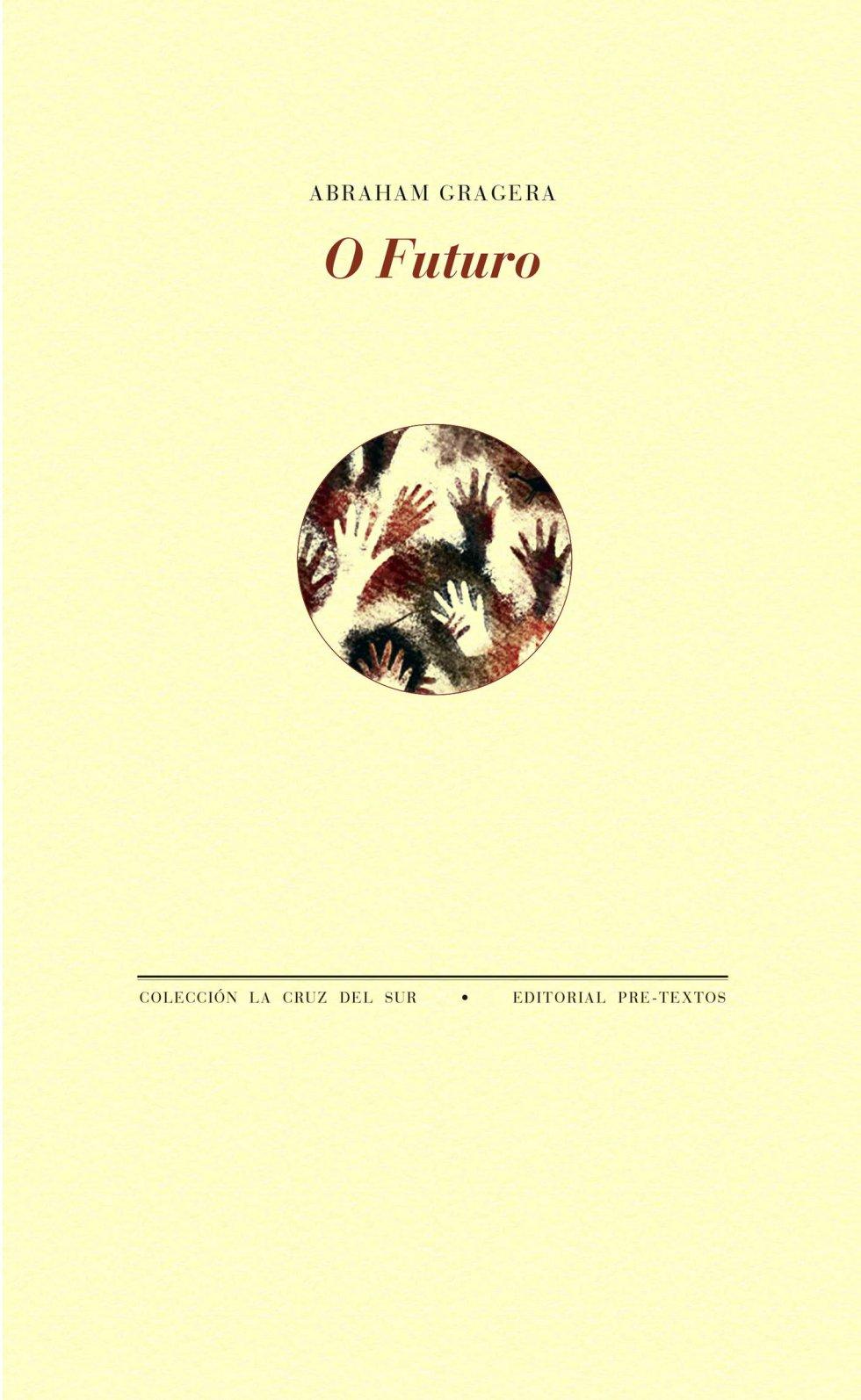 """O FUTURO (Pre-Textos). Abraham Gragera. """"Ninguna soledadse nos parece"""", dicen dos versos de este libro. """"Pero soygente sin peso, población flotante"""", dicen otros dos. Entre ambos extremos –individual y colectivo– se mueven estos poemas íntimos y políticos, memoriosos y amorosos. Su autor –44 años, tres libros– se prodiga poco pero siempre acierta."""