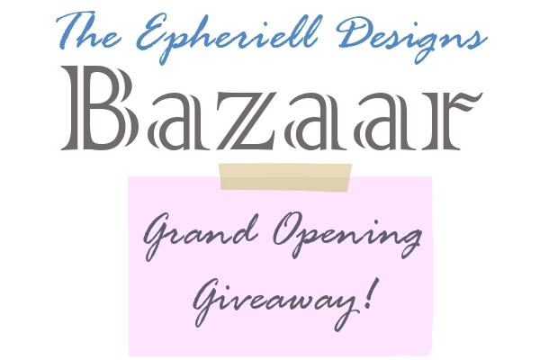 Epheriell Designs Bazaar – Grand Opening Giveaway!!!