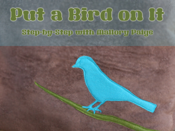 Put a Bird on It ~ Applique DIY by Special Guest Blogger Mallory Paige