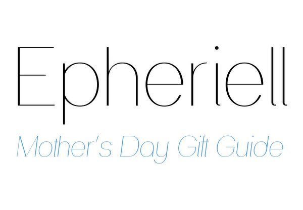 An Epheriell Mother's Day Gift Guide