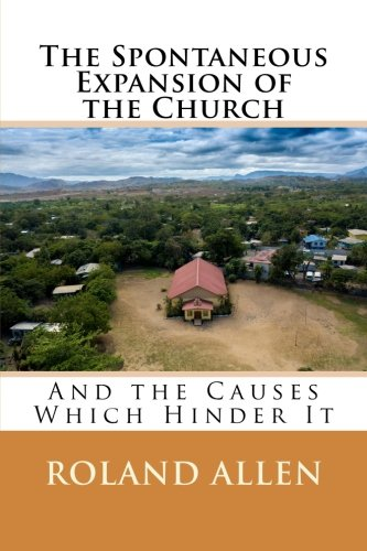 The Spontaneous Expansion of the Church: And the Causes Which Hinder It