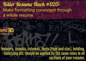 Killer Resume Hack #020: Make formatting consistent through a whole resume.