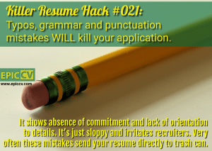 Killer Resume Hack #021: Typos, grammar and punctuation mistakes WILL kill your application.