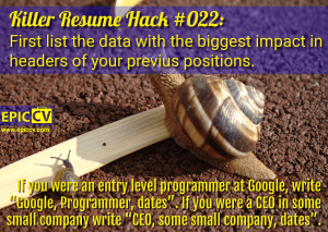 Killer Resume Hack #022: First list the data with the biggest impact in headers of your previous positions.