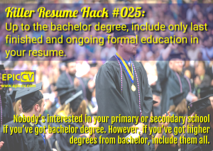Killer Resume Hack #025: Up to the bachelor degree, include only last  finished and ongoing formal education in  your resume.