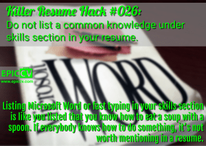 Killer Resume Hack #026: Do not list a common knowledge under skills section in your resume.