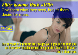 Killer Resume Hack #029: Give them what they need, but let them desire for more.