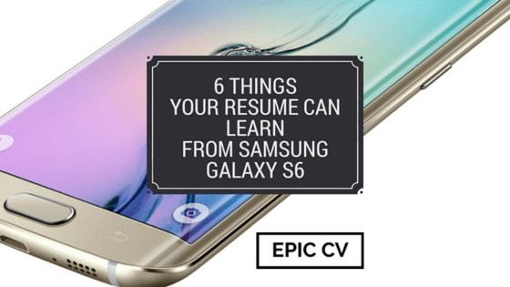 6 Things Your Resume Can Learn From Samsung Galaxy S6