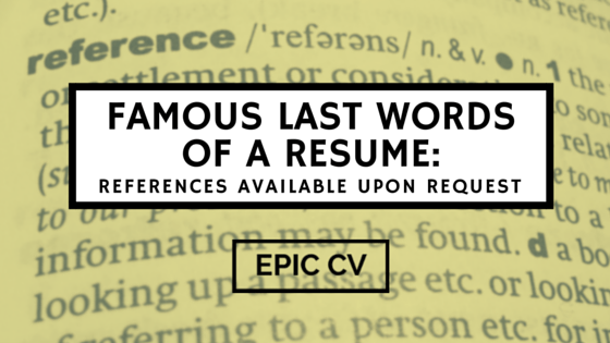 famous last words of a resume references available upon request epic cv - References In Resume